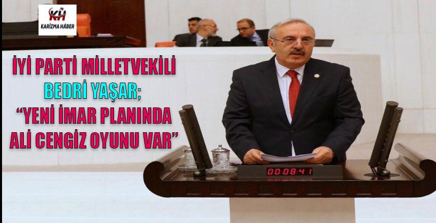 """Bedri Yaşar; """"YENİ İMAR PLANLARINDA ALİ CENGİZ OYUNU VAR"""""""