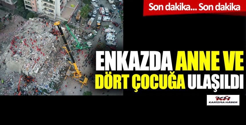 İzmir'deki depremde enkazda kalan anne ve dört çocuğuna ulaşıldı