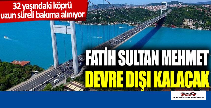 32 yaşındaki köprü uzun bir bakıma alınıyor FSM devre dışı kalacak