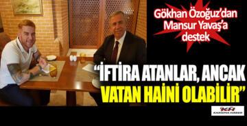 Gökhan Özoğuz'dan Mansur Yavaş'a destek