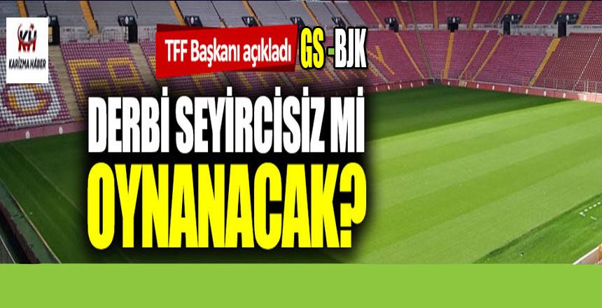 TFF Başkanı açıkladı: Derbi seyircisiz mi oynanacak?