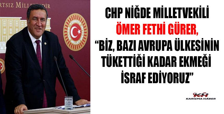"""Gürer: """" 4 milyon ekmekçöpe gidiyor"""""""