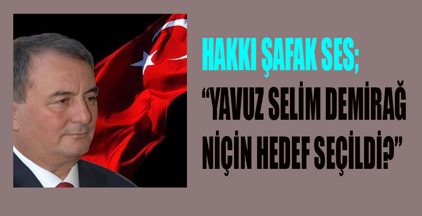 SES; YAVUZ SELİM DEMİRAĞ NİÇİN HEDEF ALINDI !..
