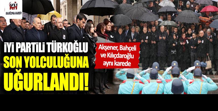 İYİ Partili Hasan Hüseyin Türkoğlu son yolculuğuna uğurlandı