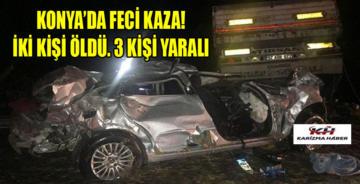 Konya'da tır ile otomobil çarpıştı. Ölü ve yaralılar var!