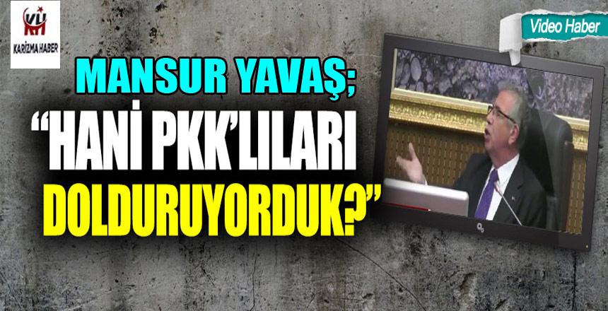 """Mansur Yavaş: """"Hani PKK'lıları dolduruyorduk?"""""""