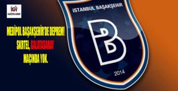 Başakşehir'de deprem… Galatasaray maçında yok