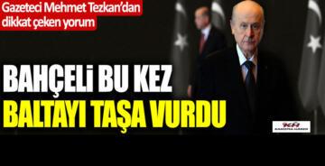 """Mehmet Tezkan: """"Devlet Bahçeli bu kez baltayı taşa vurdu"""""""
