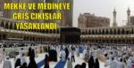 Mekke ve Medine'ye giriş yasaklandı