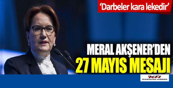 Meral Akşener'den 27 Mayıs mesajı: Darbeler kara lekedir