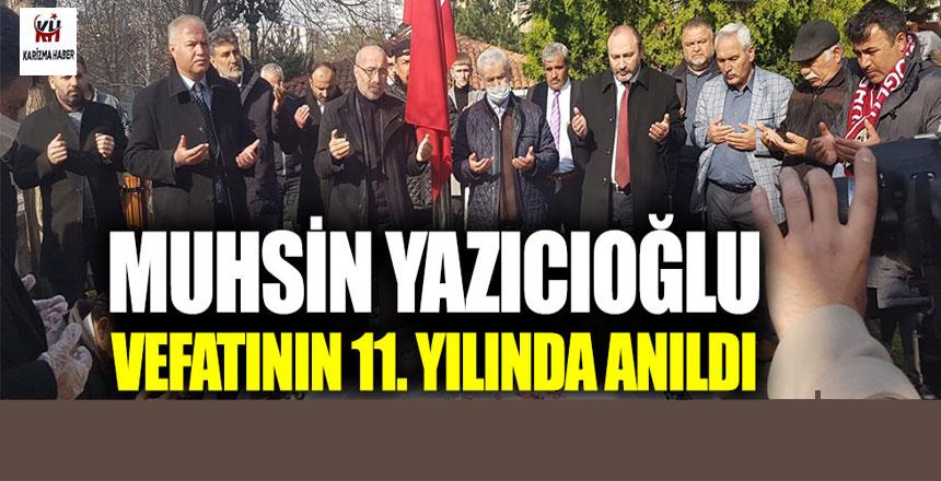 Muhsin Yazıcıoğlu vefatının 11. yılında anıldı