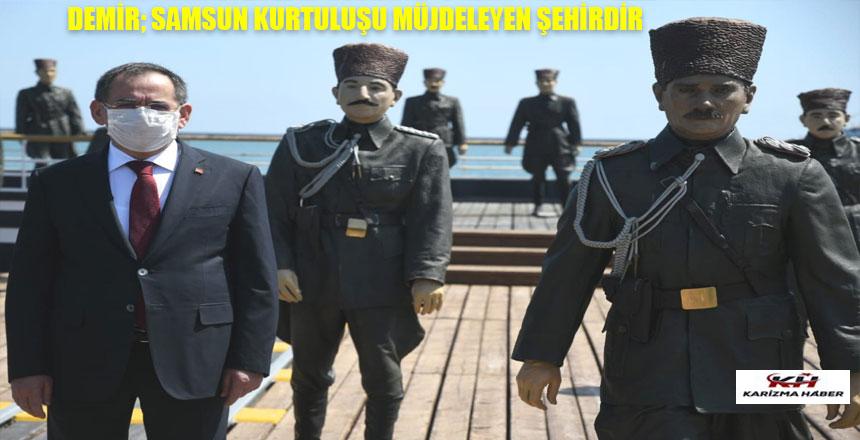 Demir : Samsun Türkiye'nin kurtuluşunu müjdeleyen şehirdir
