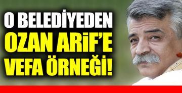 O belediyeden Ozan Arif'e vefa örneği!