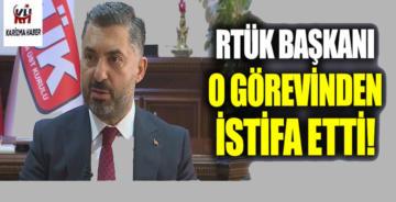 RTÜK Başkanı Ebubekir Şahin istifa etti
