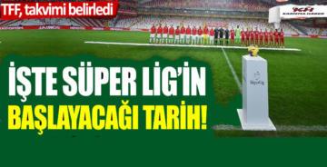 TFF, takvimi belirledi: İşte Süper Lig'in başlayacağı tarih