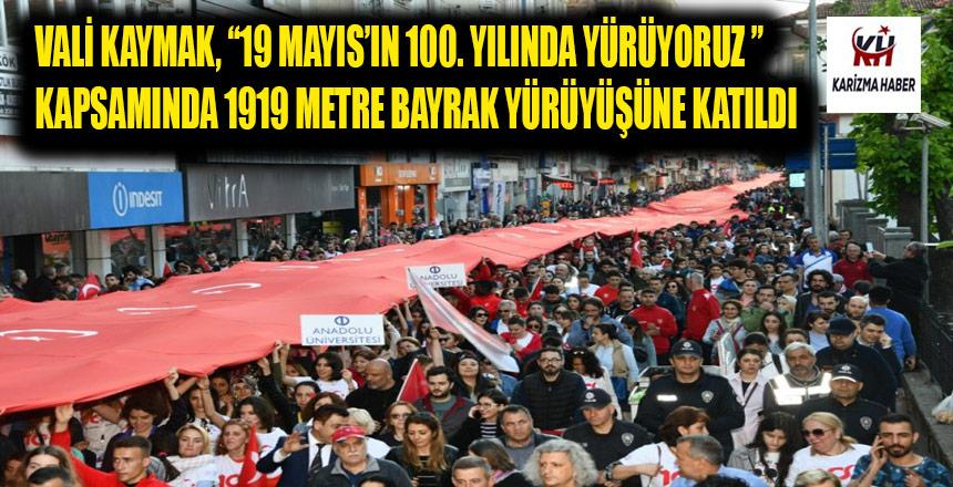 Vali Kaymak; 1919 Metre Uzunluğundaki Şanlı Bayrağımızın Bayrak Yürüyüşüne Katıldı.