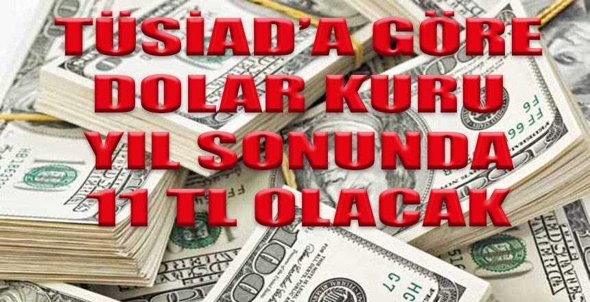 """TÜSİAD; """"Dolar kuru 11 lirayı bulabilir"""""""