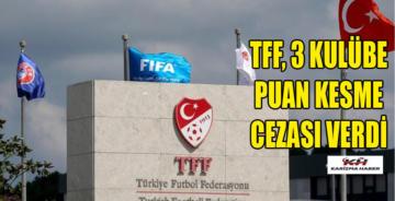 TFF'den 3 takıma puan silme cezas