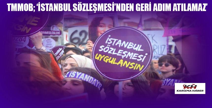"TMMOB; ""İSTANBUL SÖZLEŞMESİ""NDEN GERİ ADIM ATILAMAZ….!!"