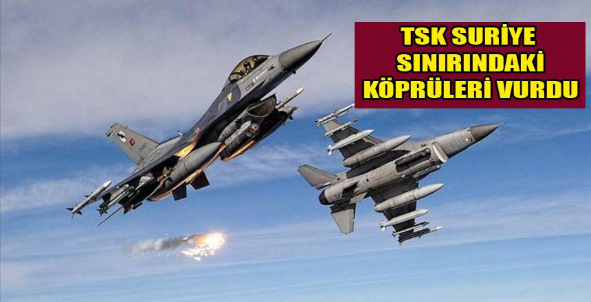 """""""TSK sınırdaki köprüleri vurdu"""""""