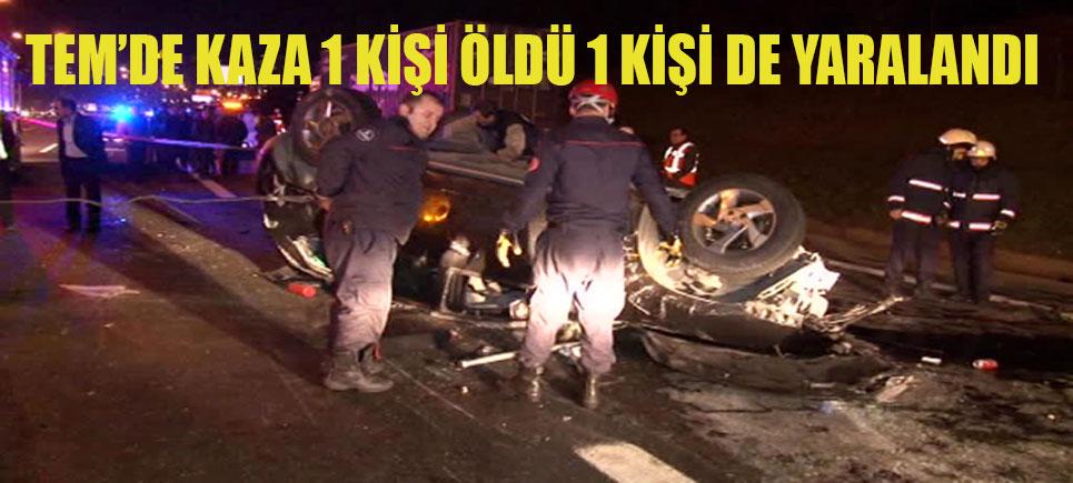 TEM'de kaza: 1 kişi öldü, kilometrelerce araç kuyruğu oluştu