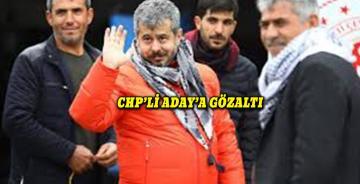 CHP'nin adayı M.Fatih Bucak gözaltına alındı