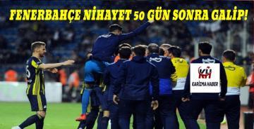 Fenerbahçe 50 gün sonra hem de deplasmanda kazandı